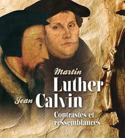 Martin Luther, Jean Calvin : contrastes et ressemblances – Jacques BLANDENIER